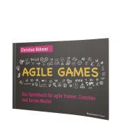 Agile Games: Das Spielebuch für agile Trainer, Coaches und Scrum Master