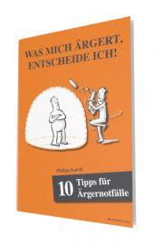 Kostenlos - 10 Tipps für Ärgernotfälle: WAS MICH ÄRGERT, ENTSCHEIDE ICH!