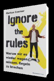 Ignore the rules: Warum wir es wieder wagen müssen, Regeln zu brechen