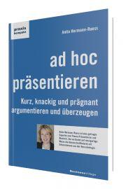 ad hoc präsentieren: Kurz, knackig und prägnant argumentieren und überzeugen